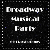Broadway Musical Party: 60 Classic Songs by Various Artists