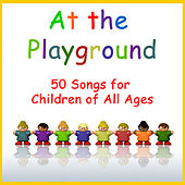 At the Playground 50 Songs for Children of All Ages by Various Artists