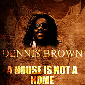 A House Is Not A Home by Dennis Brown