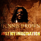 Just My Imagination by Dennis Brown