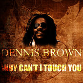 Why Can't I Touch You by Dennis Brown
