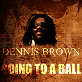 Going To A Ball by Dennis Brown