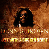 Left With A Broken Heart by Dennis Brown
