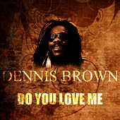 Do You Love Me by Dennis Brown