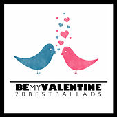 Be My Valentine 20 Best Ballads by Various Artists
