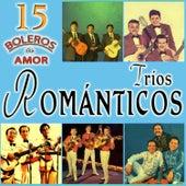 Tríos Románticos. 15 Boleros de Amor by Various Artists