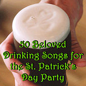 50 Drinking Songs for the St. Patrick's Day Party by Various Artists