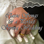 Classic Songs for a Perfect Spring Wedding by Various Artists