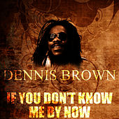 If You Don't Know Me By Now by Dennis Brown