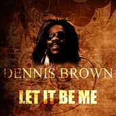 Let It Be Me by Dennis Brown