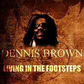 Living In The Footsteps by Dennis Brown