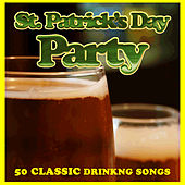 St. Patrick's Day Party: 50 Classic Drinking Songs by Various Artists