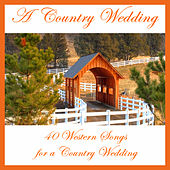 A Country Wedding: 40 Western Songs for a Country Wedding by Various Artists