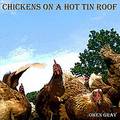 Chickens On a Hot Tin Roof by Owen Gray