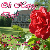 Oh Happy Day! 50 Gospel Classics for Easter by Various Artists