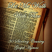 Let Me Walk With Thee: 30 Stirring Country Gospel Hymns by Various Artists
