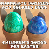Chocolate Bunnies and Colored Eggs: Children's Songs for Easter by Various Artists