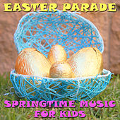 Easter Parade: Springtime Music For Kids by Various Artists