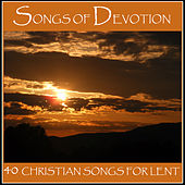 Songs of Devotion: 40 Christian Songs for Lent by Various Artists