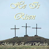 He Is Risen: Music for Easter Worship by Various Artists