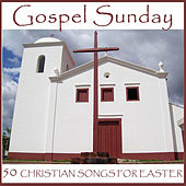 Gospel Sunday: 50 Christian Songs for Easter by Various Artists