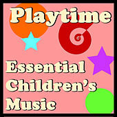 Playtime: Essential Children's Music by Various Artists