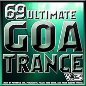69 Ultimate Goa Trance Hits V.3 (Best of Psytrance, Goa, Progressive, Fullon, Hard Dance, Acid House, Electro Trance) by Various Artists