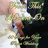 From This Moment On: 50 Songs for Your Perfect Wedding by Pianissimo Brothers