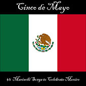 Cinco de Mayo: 45 Mariachi Songs to Celebrate Mexico by Various Artists
