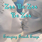 Zoo Be Zoo Be Zoo: Swinging French Songs by Various Artists
