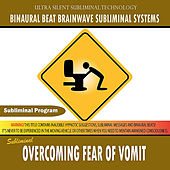 Overcoming Fear of Vomit by Binaural Beat Brainwave Subliminal Systems
