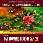Overcoming Fear of Cancer by Binaural Beat Brainwave Subliminal Systems