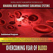 Overcoming Fear of Blood by Binaural Beat Brainwave Subliminal Systems