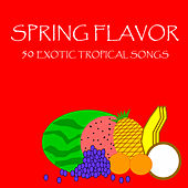 Spring Flavor: 50 Exotic Tropical Songs by Various Artists