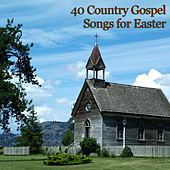40 Country Gospel Songs for Easter by Various Artists