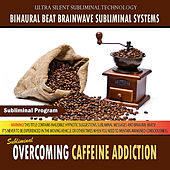 Overcoming Caffeine Addiction by Binaural Beat Brainwave Subliminal Systems