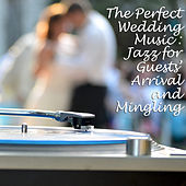 The Perfect Wedding Music: Jazz for Guests' Arrival and Mingling by Various Artists