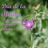 Día de la Madre: 50 Canciones Para Tu Mamá by Various Artists