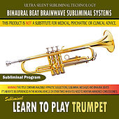 Learn to Play Trumpet by Binaural Beat Brainwave Subliminal Systems