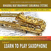 Learn to Play Saxophone by Binaural Beat Brainwave Subliminal Systems