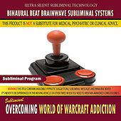 Overcoming World of Warcraft Addiction by Binaural Beat Brainwave Subliminal Systems