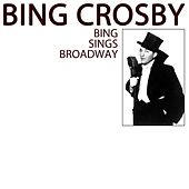 Bing Sings Broadway by Bing Crosby