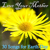 Love Your Mother: 30 Songs for Earth Day by Pianissimo Brothers