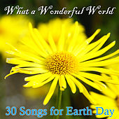 What a Wonderful World: 30 Songs for Earth Day by Pianissimo Brothers