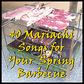 40 Mariachi Songs for Your Spring Barbecue by Various Artists