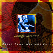 George Gershwin Great Broadway Musicals by Various Artists