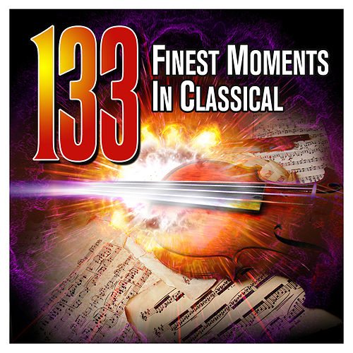 133 Finest Moments in Classical by Various Artists