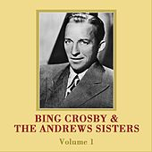 Bing And The Andrews Sisters Volume 1 by Bing Crosby