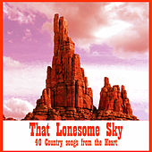 That Lonesome Sky: 40 Country Songs from the Heart by Various Artists