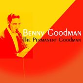 The Permanent Goodman by Benny Goodman
